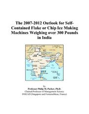The 2007-2012 Outlook for Self-Contained Flake or Chip Ice Making Machines Weighing over 300 Pounds in India PDF