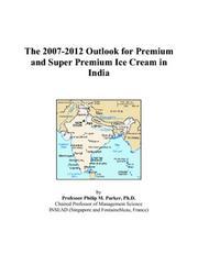 The 2007-2012 Outlook for Premium and Super Premium Ice Cream in India PDF