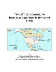 The 2007-2012 Outlook for Budweiser Lager Beer in the United States PDF