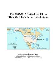 The 2007-2012 Outlook for Ultra-Thin Maxi Pads in the United States PDF
