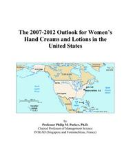 The 2007-2012 Outlook for Womens Hand Creams and Lotions in the United States PDF