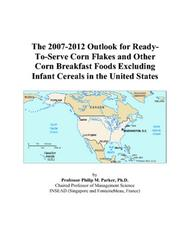 The 2007-2012 Outlook for Ready-To-Serve Corn Flakes and Other Corn Breakfast Foods Excluding Infant Cereals in the United States PDF