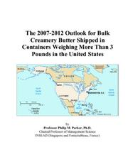 The 2007-2012 Outlook for Bulk Creamery Butter Shipped in Containers Weighing More Than 3 Pounds in the United States PDF