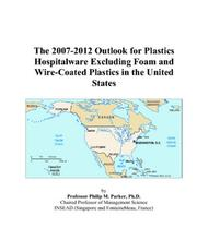 The 2007-2012 Outlook for Plastics Hospitalware Excluding Foam and Wire-Coated Plastics in the United States PDF