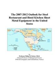 The 2007-2012 Outlook for Steel Restaurant and Hotel Kitchen Sheet Metal Equipment in the United States PDF