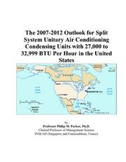 The 2007-2012 Outlook for Split System Unitary Air Conditioning Condensing Units with 27,000 to 32,999 BTU Per Hour in the United States PDF