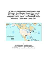 The 2007-2012 Outlook for Complete Lubricating Oil Pumps, Barrel Pumps, Grease Guns, and All Other Miscellaneous Measuring and Dispensing Pumps for Service ... Dispensing Pumps in the United States PDF