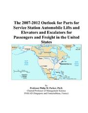 The 2007-2012 Outlook for Parts for Service Station Automobile Lifts and Elevators and Escalators for Passengers and Freight in the United States PDF