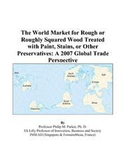 The World Market for Rough or Roughly Squared Wood Treated with Paint, Stains, or Other Preservatives PDF