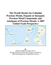 The World Market for Colloidal Precious Metals, Organic or Inorganic Precious Metal Compounds, and Amalgams of Precious Metals PDF