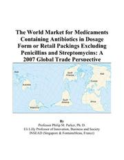 The World Market for Medicaments Containing Antibiotics in Dosage Form or Retail Packings Excluding Penicillins and Streptomycins PDF