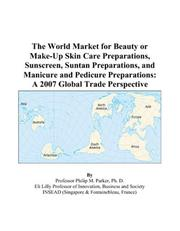 The World Market for Beauty or Make-Up Skin Care Preparations, Sunscreen, Suntan Preparations, and Manicure and Pedicure Preparations PDF