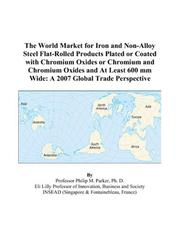 The World Market for Iron and Non-Alloy Steel Flat-Rolled Products Plated or Coated with Chromium Oxides or Chromium and Chromium Oxides and At Least 600 mm Wide PDF