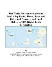 The World Market for Lead and Lead Alloy Plates, Sheets, Strip, and Foil; Lead Powders; and Lead Flakes PDF