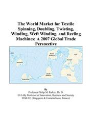 The World Market for Textile Spinning, Doubling, Twisting, Winding, Weft Winding, and Reeling Machines PDF
