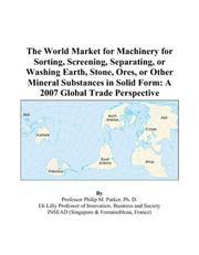 The World Market for Machinery for Sorting, Screening, Separating, or Washing Earth, Stone, Ores, or Other Mineral Substances in Solid Form PDF