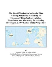 The World Market for Industrial Dish Washing Machines; Machinery for Cleaning, Filling, Sealing, Labeling Containers; and Machinery for Aerating Beverages PDF