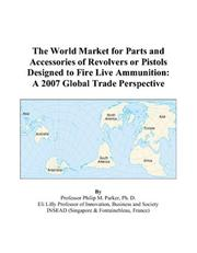 The World Market for Parts and Accessories of Revolvers or Pistols Designed to Fire Live Ammunition PDF