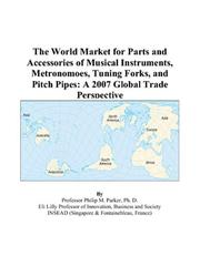 The World Market for Parts and Accessories of Musical Instruments, Metronomoes, Tuning Forks, and Pitch Pipes PDF
