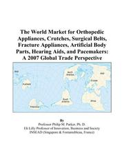 The World Market for Orthopedic Appliances, Crutches, Surgical Belts, Fracture Appliances, Artificial Body Parts, Hearing Aids, and Pacemakers PDF