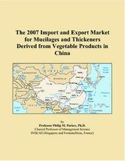 The 2007 Import and Export Market for Mucilages and Thickeners Derived from Vegetable Products in China PDF