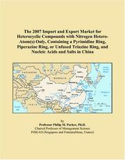 The 2007 Import and Export Market for Heterocyclic Compounds with Nitrogen Hetero-Atom(s) Only, Containing a Pyrimidine Ring, Piperazine Ring, or Unfused ... Ring, and Nucleic Acids and Salts in China PDF
