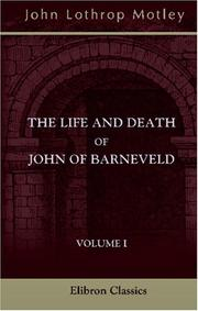 The Life and Death of John of Barneveld, Advocate of Holland; with a View of the Primary Causes and Movements of the Thirty Years\' War PDF