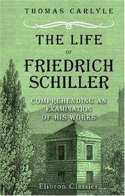 The Life of Friedrich Schiller: Comprehending an Examination of His Works by Thomas Carlyle