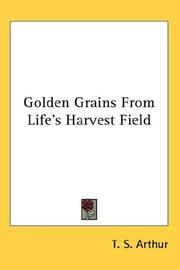 Golden grains from life's harvest field by Arthur, T. S.
