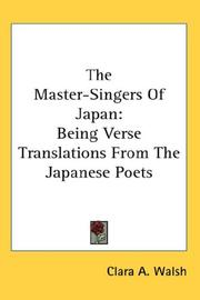 The master-singers of Japan by Clara A. Walsh