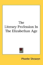 The literary profession in the Elizabethan Age by Phoebe Sheavyn
