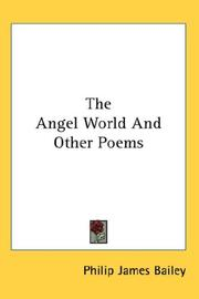 The Angel World And Other Poems by Philip James Bailey