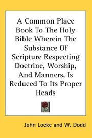 A Common Place Book To The Holy Bible Wherein The Substance Of Scripture Respecting Doctrine, Worship, And Manners, Is Reduced To Its Proper Heads