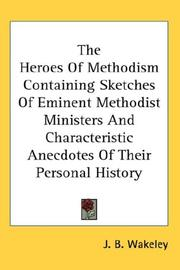 The Heroes Of Methodism Containing Sketches Of Eminent Methodist Ministers And Characteristic Anecdotes Of Their Personal History PDF