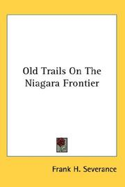 Old trails on the Niagara frontier by Frank H. Severance