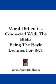 Moral difficulties connected with the Bible by James Augustus Hessey
