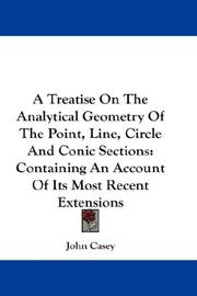 A Treatise On The Analytical Geometry Of The Point, Line, Circle And Conic Sections by John Casey