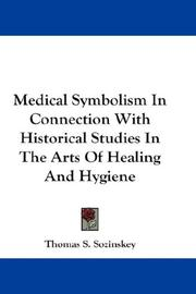 Medical Symbolism In Connection With Historical Studies In The Arts Of Healing And Hygiene by Thomas S. Sozinskey