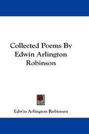 Collected Poems By Edwin Arlington Robinson by Edwin Arlington Robinson