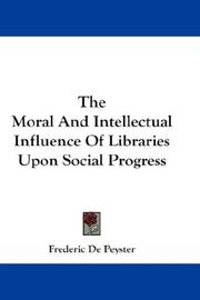 The moral and intellectual influence of libraries upon social progress by Frederic De Peyster