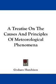 A Treatise On The Causes And Principles Of Meteorological Phenomena by Graham Hutchison