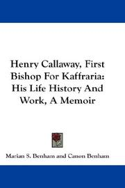 Henry Callaway, First Bishop For Kaffraria by Marian S. Benham