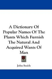 A Dictionary Of Popular Names Of The Plants Which Furnish The Natural And Acquired Wants Of Man PDF