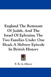 England The Remnant Of Judah, And The Israel Of Ephraim; The Two Families Under One Head; A Hebrew Episode In British History