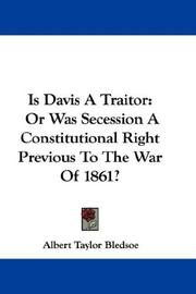 Is Davis a traitor? by Albert Taylor Bledsoe