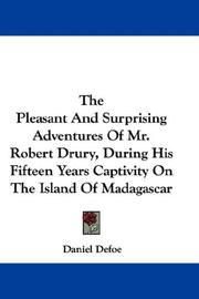 The Pleasant And Surprising Adventures Of Mr. Robert Drury, During His Fifteen Years Captivity On The Island Of Madagascar PDF