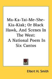 Ma-ka-tai-me-she-kia-kiak, or, Black Hawk, and scenes in the West by Elbert H. Smith