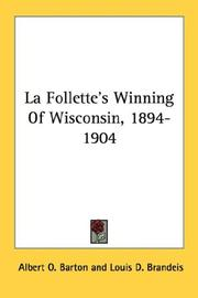 La Follette's Winning Of Wisconsin, 1894-1904 by Albert O. Barton