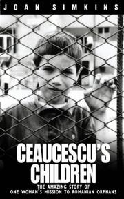 Ceaucescus Children - The Amazing Story of One Womans Mission to Romanian Orphans