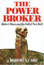 The power broker: Robert Moses and the fall of New York by Robert A. Caro